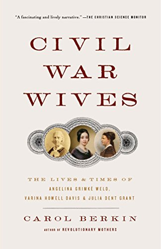 Civil War Wives: The Lives & Times of Angelina Grimke Weld, Varina Howell Davis & Julia Dent Grant (Vintage Civi