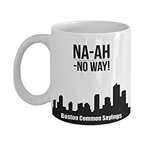 Funny Boston Accent Coffee Mug - No Way! - Common Bostonian New England Saying Slang Dialect Dialogue Speak Lingo Word Phrase Translation Meaning - Novelty Tea Hot Chocolate Ceramic