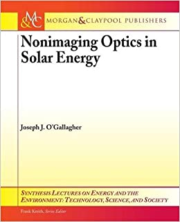 Nonimaging Optics in Solar Energy (Synthesis Lectures on Energy and the Environment: Technology)