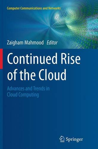 Continued Rise Of The Cloud  Advances And Trends In Cloud Computing  Computer Communications And Networks