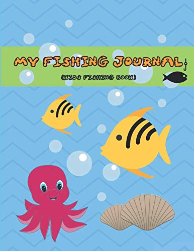 My Fishing Journal (Kids Fishing Book): Fishing Journal for Kids; Log Experiences and Records Fishing Notes; Keeps Fishing Memories