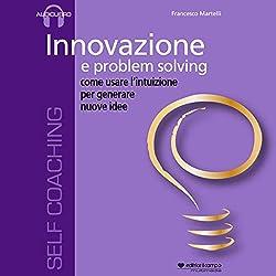 Innovazione e problem solving, come usare l'intuizione per generare nuove idee