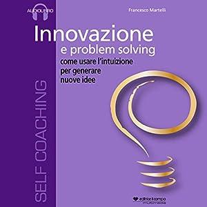 Innovazione e problem solving, come usare l'intuizione per generare nuove idee Audiobook