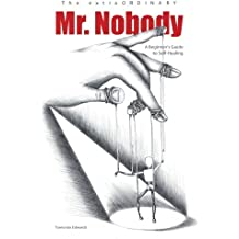 The extraORDINARY Mr. Nobody: A Beginner's Guide to Self-Healing