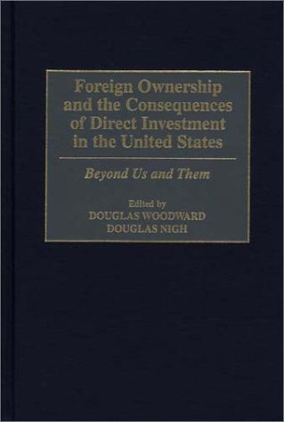 Foreign Ownership and the Consequences of Direct Investment in the United States: Beyond Us and Them