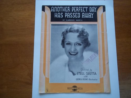 Another Perfect Day Has Passed Away: Featured By Ethel Shutta with George Olsen's Orchestra (Sheet Music) (Cover Photo of Ethel Shutta) ()