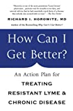 img - for How Can I Get Better?: An Action Plan for Treating Resistant Lyme & Chronic Disease book / textbook / text book