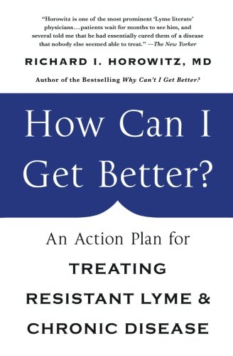 How Can I Get Better?: An Action Plan for Treating Resistant Lyme & Chronic Disease Lyme Disease