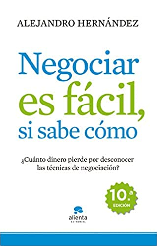 Negociar Es Fácil, Si Sabe Cómo: ¿cuánto Dinero Pierde Por Desconocer Las Técnicas De Negociación? por Alejandro Hernández epub