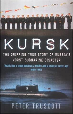 Book 'Kursk': The Gripping True Story of Russia's Worst Submarine Disaster