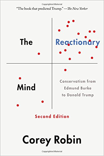 The Reactionary Mind: Conservatism from Edmund Burke to Donald Trump cover