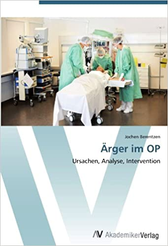 Ärger im OP: Ursachen, Analyse, Intervention (German Edition)