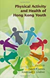 Physical Activity and Health of Hong Kong Youth, Johns, David and Colebrook, Claire, 9629962381