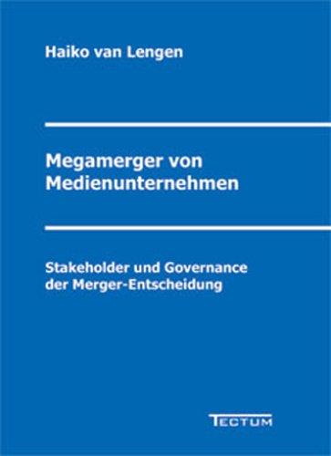 Megamerger von Medienunternehmen: Stakeholder und Governance der Merger-Entscheidung
