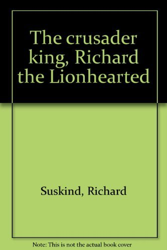 Richard The Lionhearted (The crusader king, Richard the)