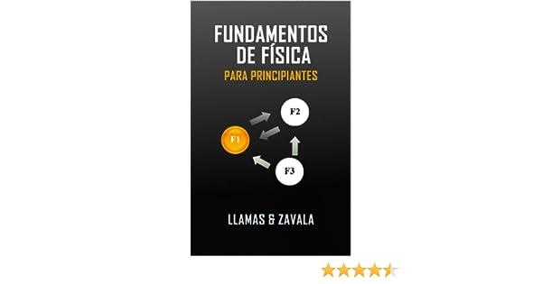 Fundamentos de física para principiantes (Spanish Edition) 1, Raúl Antonio Zavala López, Roberto Llamas Avalos - Amazon.com