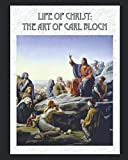 Life of Christ: The Art of Carl Bloch: (Illustrated)