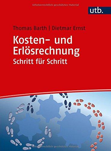Kosten- und Erlösrechnung Schritt für Schritt: Arbeitsbuch Taschenbuch – 23. Oktober 2017 Thomas Barth Dietmar Ernst UTB GmbH 3825286584