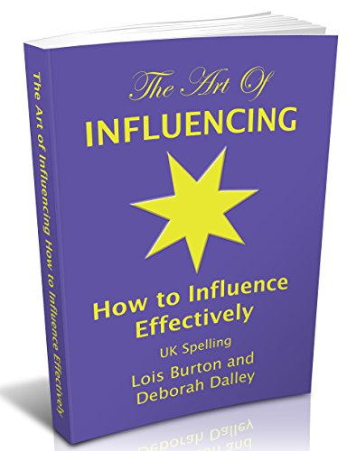 The Art of Influencing - How to Influence Effectively, UK Spelling: The 7 traits of influential increasing your credibility, trustworthiness, empathy, ... and influencing skills. (English Edition)