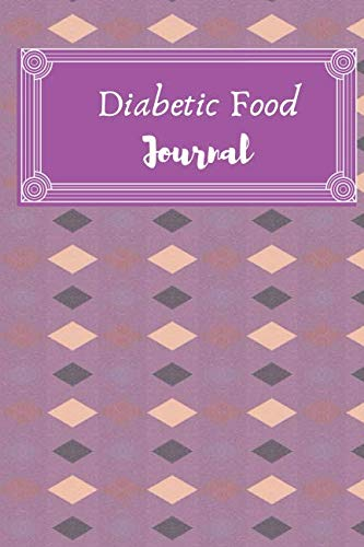 Diabetic Food Journal: Notebook to Write in for Men or Women. For Diabetics, Awareness Gifts, Symptoms, Suffers and Mindfulness.