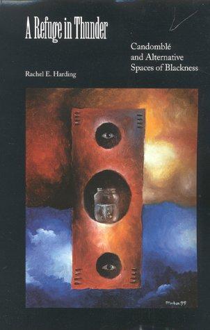 A Refuge in Thunder: Candomble and Alternative Spaces of Blackness (Blacks in the Diaspo)