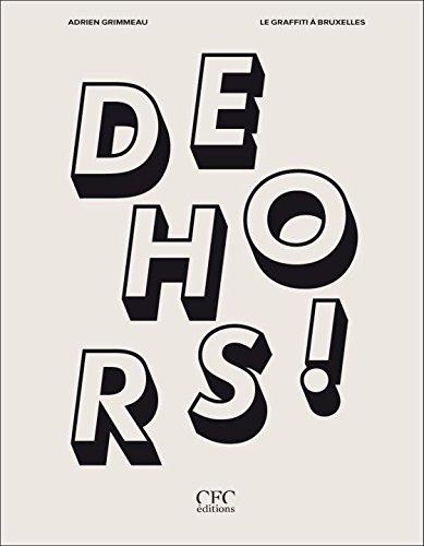 Dehors ! : Le graffiti à Bruxelles