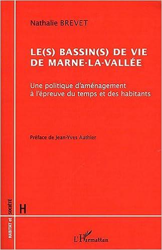 Télécharger en ligne Bassin(S) de Vie de Marne la Vallee une Politique a l'Epreuv E du Temps et des Habitants epub, pdf