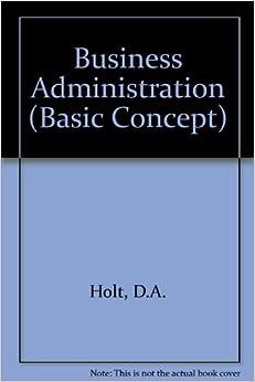 Business Administration (Basic Concept): D.A. Holt: 9780946973392 ...