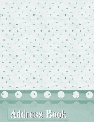 Download Address Book: Large Print - Teal Polka Dots (Revolutionary NEW User-Friendly Address Book Layout That Puts YOU In Control and Eliminates Wasted Space!) Text fb2 book