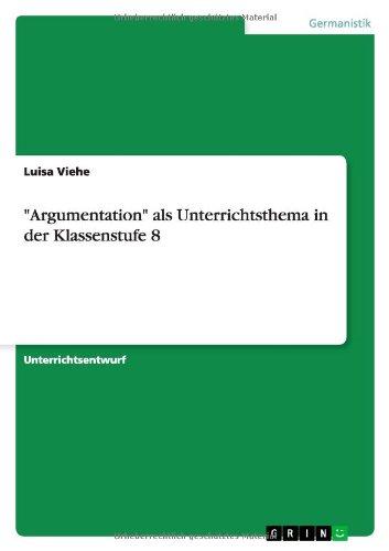 """Read Online """"Argumentation"""" als Unterrichtsthema in der Klassenstufe 8 (German Edition) ebook"""