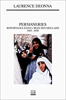 Persianeries : reportages dans l'Iran des Mollahs, 1985-1998, Deonna, Laurence