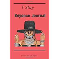 "I Slay : Beyonce Journal | Beyonce Notebook | Blank Lined Journal: Journal notebook to write in.Composition Notebook For 120 Pages of 6""x9"""