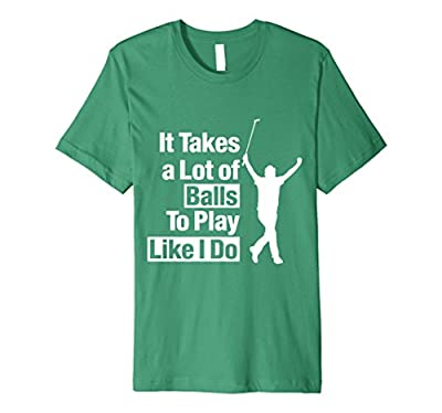 It Takes a Lot of Balls to Play Like I DO Funny Golf T-Shirt