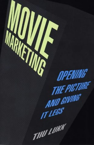 Movie Marketing: Opening the Picture and Giving It Legs
