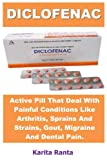 Diclofenac: Active Pill That Deal With Painful Conditions Like Arthritis, Sprains And Strains, Gout, Migraine And Dental Pain.