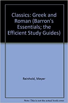 Book Essentials of Greek and Roman Classics: A Guide to the Humanities (Barron's Essentials; the Efficient Study Guides) by Meyer Reinhold (1971-06-23)