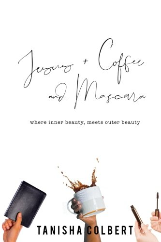 Jesus + Coffee and Mascara: Where Inner Beauty Meets Outer Beauty