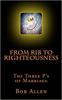 From Rib to Righteousness: The Three P's of Marriage (Life Series)