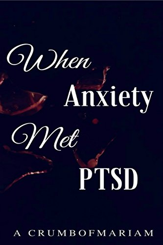 Book: When Anxiety Met PTSD - A Crumb Of Mariam by Mariam Rauf