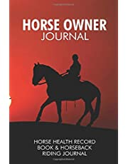 Horse Owner Journal Horse Health Record Book & Horseback Riding Journal: Health And Training Progress Notebook For Equestrians, A Tracking Journal For Horse's Wellbeing