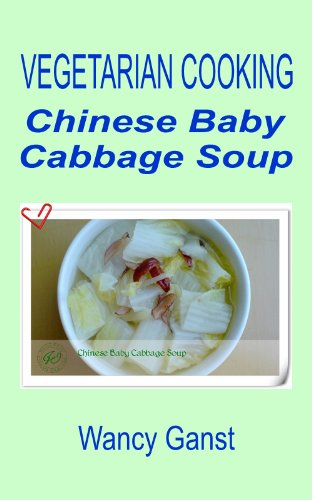 Vegetarian Cooking: Chinese Baby Cabbage Soup (Vegetarian Cooking - Soups Book 10)