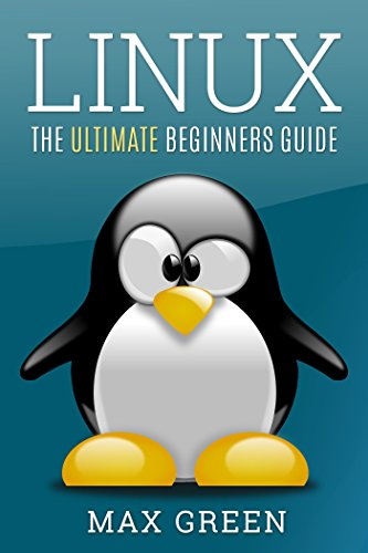 Linux: The Ultimate Beginners Guide (Linux For Beginners, Linux Security, Linux Administration, Linux Handbook) PDF