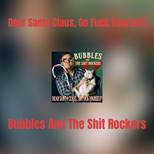 Dear Santa Claus, Go Fuck Yourself! [Explicit]