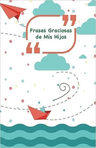 Frases Graciosas de mis hijos: Portada con barcos, aviones y mar | Apunta las frases graciosas de tus niños: Volume 11 Momentos inolvidables: Amazon.es: ...