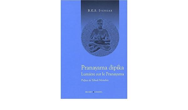 Pranayama dipika: lumi�re sur le yoga: B.K.S. Iyengar ...