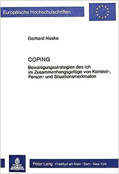 Book Coping: Bewaeltigungsstrategien Des Ich Im Zusammenhangsgefuege Von Kontext-, Person- Und Situationsmerkmalen (Europaeische Hochschulschriften / European University Studie)