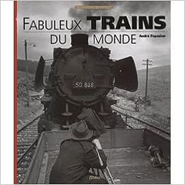 Lire Fabuleux trains du monde epub pdf