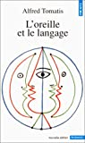 L'oreille et le langage par Alfred Tomatis
