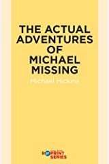 The Actual Adventures of Michael Missing Kindle Edition