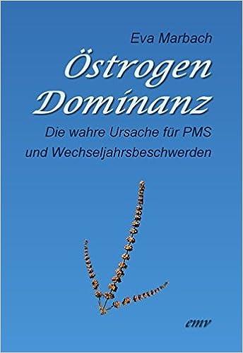 Östrogen-Dominanz: Die wahre Ursache für PMS und ...